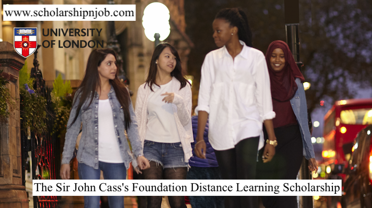 The Sir John Cass's Foundation Distance Learning Scholarship - University of London, United Kingdom