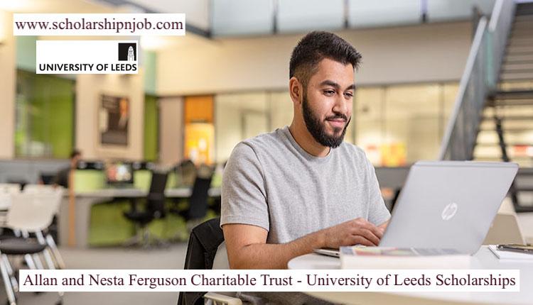 Nesta Ferguson Charitable Trust - University of Leeds Scholarships 2021 for Developing Countries
